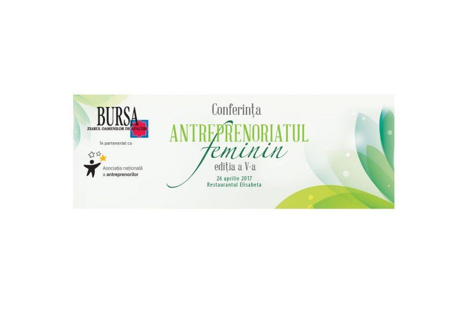 """Ziarul BURSA organizeaza conferinta ANTREPRENORIATUL FEMININ """"Femeia la putere – o lume mai bună"""""""