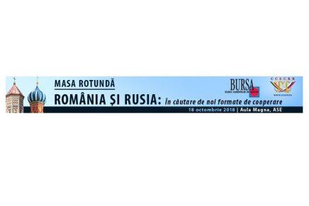 """Ziarul BURSA si CCECRR organizeaza Masa rotunda cu tema:  """"Romania si Rusia in cautare de noi formate de cooperare"""""""