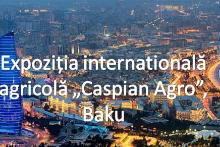 "Expozitia internationala agricola ""Caspian Agro"", Baku, 19-21 mai 2016"